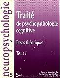 Traité de psychopathologie cognitive : Tome 1, Bases théoriques