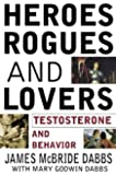 Heroes, Rogues, & Lovers: Testosterone and Behavior