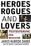 img - for Heroes, Rogues, & Lovers: Testosterone and Behavior book / textbook / text book