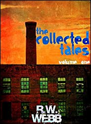 The Collected Tales: Volume One (The Collected Tales of R.W. Webb Book 1)