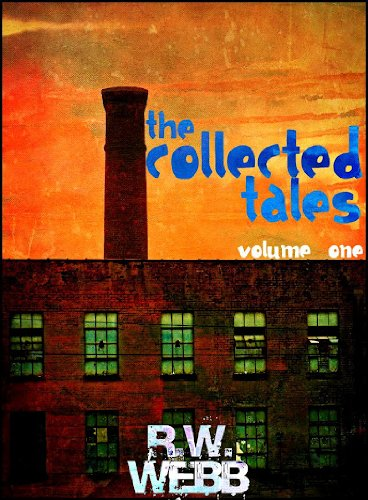 The Collected Tales: Volume One (The Collected Tales of R.W. Webb Book 1) (English Edition)