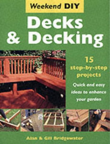 Decks and Decking: 15 Step-by-step Projects - Quick and Easy Ideas to Enhance Your Garden (Weekend DIY) by New Holland Publishers Ltd