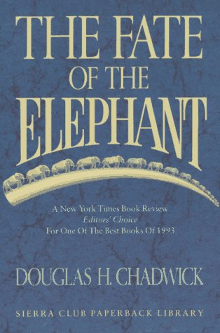 The Fate of the Elephant Paperback – March 1, 1994 Douglas H. Chadwick Sierra Club Books 0871564955 General