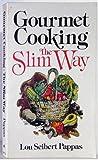 Gourmet Cooking, the Slim Way, Lou Seibert Pappas, 0201056712