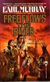 Free Flows the River, Earl P. Murray, 0812511026