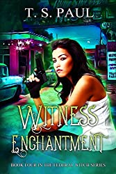 Witness Enchantment (The Federal Witch Book 4)