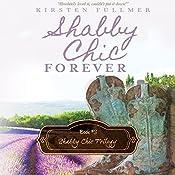 Shabby Chic Forever: Shabby Chic Trilogy, Book 3   Kirsten Fullmer
