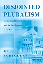 Disjointed Pluralism: Institutional Innovation and the Development of the U.S. Congress (Princeton Studies in American Politics) (Princeton Studies in ... International, and Comparative Perspectives)