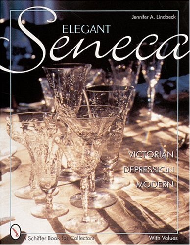(Elegant Seneca Glass: Victorian - Depression - Modern (Schiffer Book for Collectors) )