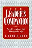 J. T. Wren's The Leader's Companion(The Leader's Companion: Insights on Leadership Through the Ages (Paperback))1995
