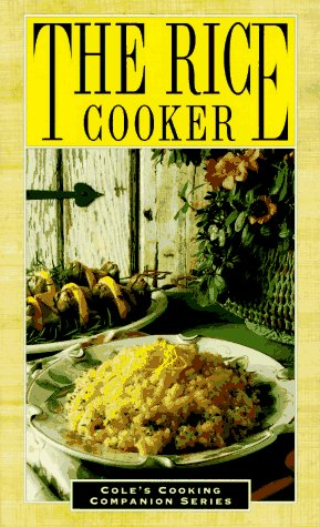 The Rice Cooker (Cole's Cooking Companion Series) by The Cole Publishing Group