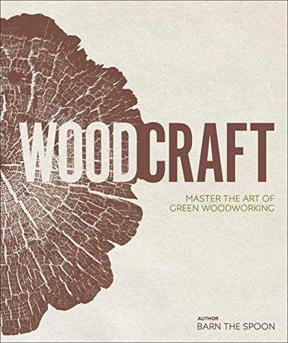 - Wood Craft: Master the Art of Green Woodworking