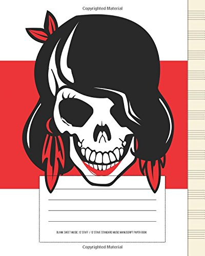 "Blank Sheet Music: 12 Staff / 12 Stave Standard Music Manuscript Paper Book: (Rockabilly Girl Skull) 100 pages - 8"" x 10"" (20.32cm x 25.4 cm) (Atlantic Journals) PDF"