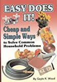 img - for Easy Does It!: Cheap & Simple Ways to Solve Common Household Problems: Extraordinary Uses for Ordinary Products book / textbook / text book