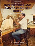 How to Carve and Paint a Carousel Horse, Lawrence Pefferly, 0978996909