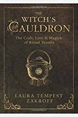 The Witch's Cauldron: The Craft, Lore & Magick of Ritual Vessels (Witch's Tools) Paperback