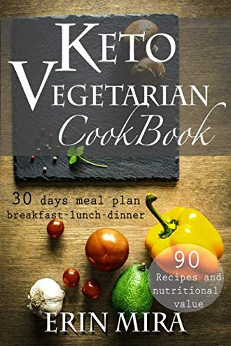 Keto Vegetarian Cookbook: 30 days meal plan, breakfast, lunch, dinner, 90 recipes with nutritional value