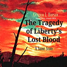 The Tragedy of Liberty's Lost Blood: A War Correspondence from the Battle of Boston Audiobook by Antonio J. Hopson Narrated by Joseph Mick