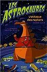 Les Astrosaures, Tome 1 : L'attaque des raptors par Cole