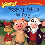 Piggley Jokes All Day!: A Lift-the-Flap and Laugh Book (Jakers!)