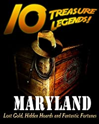 10 Treasure Legends! Maryland: Lost Gold, Hidden Hoards and Fantastic Fortunes