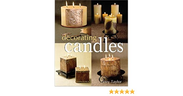 Decorating Candles: Terry Taylor: 9781579902438: Amazon.com ...