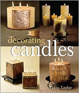 Decorating Candles: Terry Taylor: 9781579902438: Amazon.com: Books