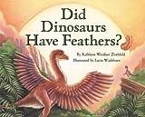 Did Dinosaurs Have Feathers?, Kathleen Weidner Zoehfeld, 0060290269