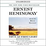 True at First Light: A Fictional Memoir | Ernest Hemingway