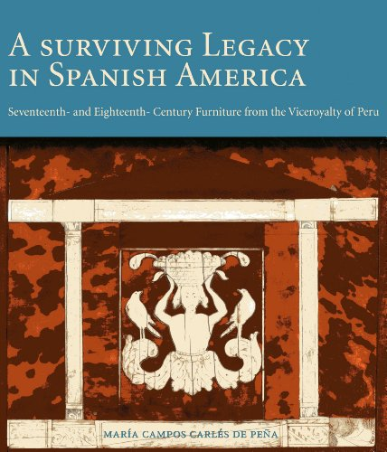 A Surviving Legacy in Spanish America: Seventeenth and Eighteenth Century Furniture from the Viceroyalty of Peru