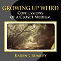 Growing Up Weird: Confessions of a Closet Medium Audiobook by Karen Crumley Narrated by Francesca Townes