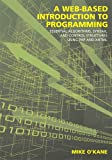 A Web-Based Introduction to Programming : Essential Algorithms, Syntax and Control Structures Using PHP and XHTML, O'Kane, Michael J., 1594605238