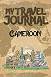 My Travel Journal Cameroon: 6x9 Travel Notebook or Diary with prompts, Checklists and Bucketlists perfect gift for your Trip to Cameroon   for every Traveler