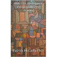 Nietzsche, Heidegger & Derrida in the 21st Century