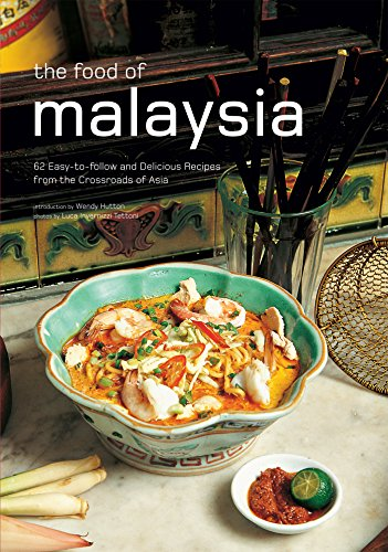 Food of Malaysia: 62 Easy-to-follow and Delicious Recipes from the Crossroads of Asia (Authentic Recipes Series) by Wendy Hutton