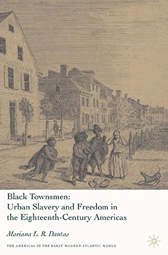 Black Townsmen: Urban Slavery and Freedom in the Eighteenth-Century Americas (Americas in the Early Modern Atlantic World)