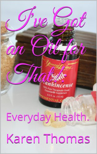 I've Got an Oil for That!:: Everyday Health. by [Thomas, Karen]