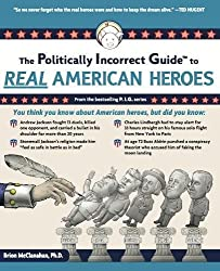 The Politically Incorrect Guide to Real American Heroes (The Politically Incorrect Guides)
