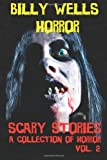 Scary Stories: a Collection of Horror- Vol. 2, Billy Wells, 1497362105
