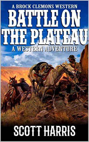 A Brock Clemons Western: Battle on the Plateau: A Western Adventure From The Author of