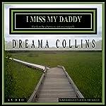 I Miss My Daddy: It's OK to Be Where You Are on Your Path, Volume 1 | Dreama Collins
