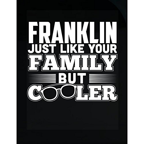 Franklin Like Your Family But Cooler - Sticker
