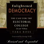 Enlightened Democracy: The Case for the Electoral College, 2nd Edition | Tara Ross