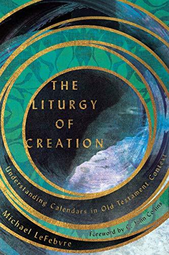 The Liturgy of Creation: Understanding Calendars in Old Testament Context