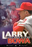 img - for Larry Bowa: I Still Hate to Lose by Barry M Bloom (2004-02-01) book / textbook / text book