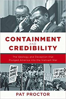 containment-and-credibility-the-ideology-and-deception-that-plunged-america-into-the-vietnam-war