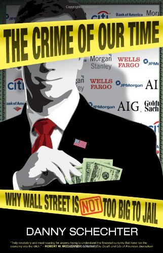 Download The Crime Of Our Time: Why Wall Street is Not Too Big To Jail PDF