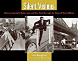 Silent Visions: Discovering Early Hollywood and New York Through the Films of Harold Lloyd by John Bengtson front cover