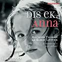 Dis ek, Anna [It's Me, Anna] Audiobook by Elbie Lötter Narrated by Joanie Combrink