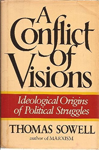 A Conflict of Visions: Ideological Origins of Political Struggles by Thomas Sowell (1987-01-03)